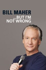 """Bill Maher: """"… But I'm Not Wrong"""""""